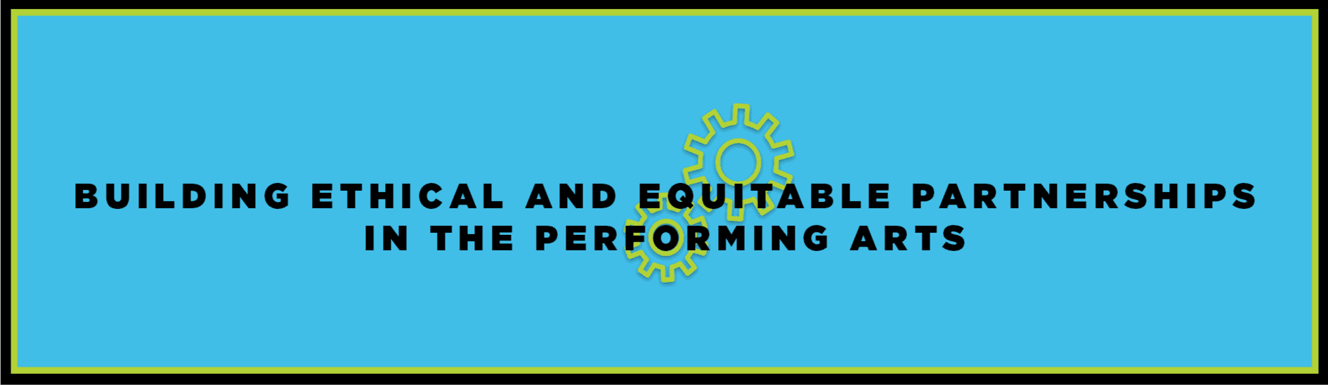 Building Ethical and Equitable Partnership in the Performing Arts